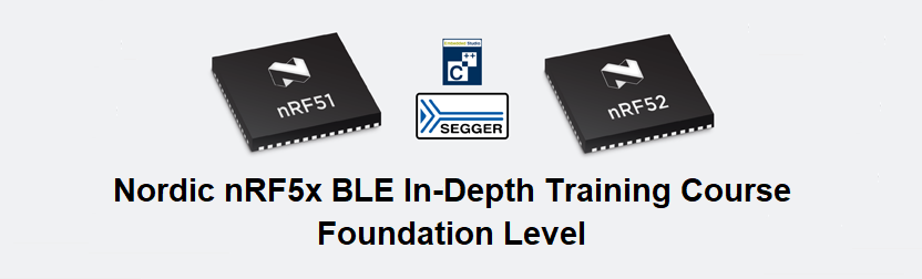 Nordic nRF5x BLE In-Depth Training Course (Foundation Level)